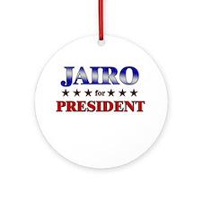 JAIRO for president Ornament (Round)