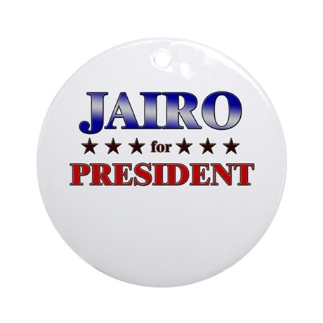 JAIRO for president Ornament (Round)