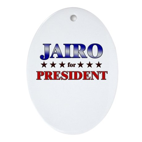 JAIRO for president Oval Ornament