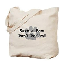 Save a Paw, Don't Declaw Tote Bag