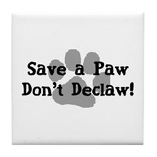Save a Paw, Don't Declaw Tile Coaster