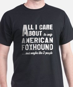 All I care about is my American foxho T-Shirt