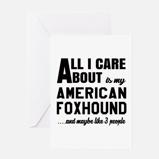 All I care about is my American foxh Greeting Card
