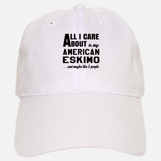 All I care about is my Toy American Eskimo Dog Baseball Baseball Cap