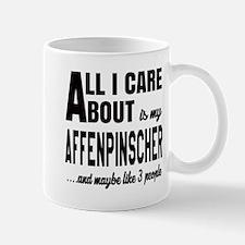 All I care about is my Affenpinscher Do Mug