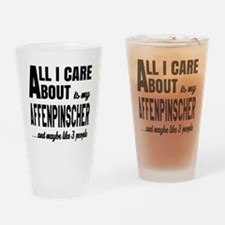 All I care about is my Affenpinsche Drinking Glass
