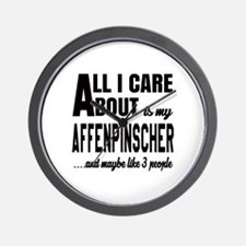 All I care about is my Affenpinscher Do Wall Clock