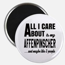 All I care about is my Affenpinscher Dog Magnet