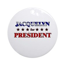 JACQUELYN for president Ornament (Round)