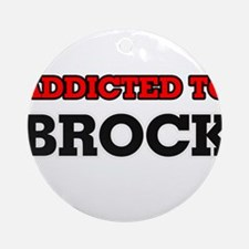 Addicted to Brock Round Ornament