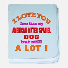 I love you less than my American Wate baby blanket