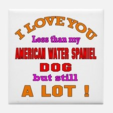 I love you less than my American Wate Tile Coaster