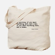 If you want anything done, ask a woman. Tote Bag