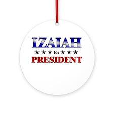 IZAIAH for president Ornament (Round)