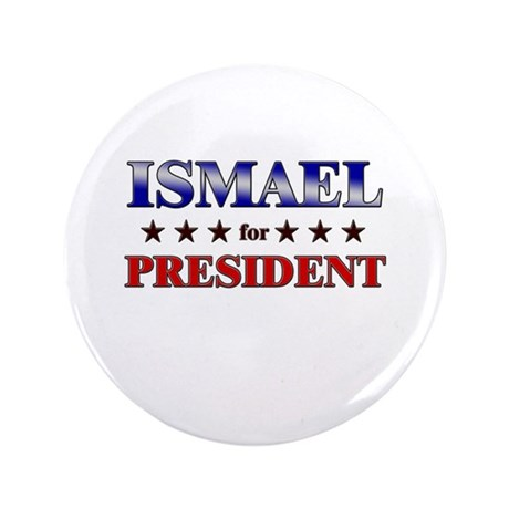 """ISMAEL for president 3.5"""" Button"""