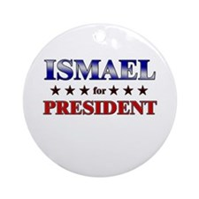 ISMAEL for president Ornament (Round)