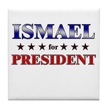 ISMAEL for president Tile Coaster