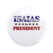 """ISAIAS for president 3.5"""" Button"""