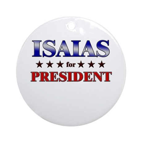 ISAIAS for president Ornament (Round)