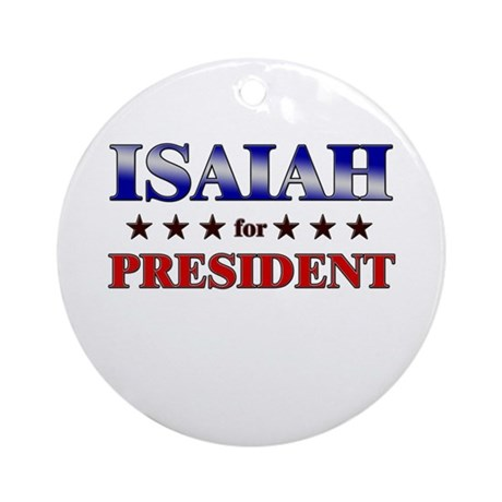 ISAIAH for president Ornament (Round)