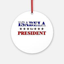 ISABELA for president Ornament (Round)