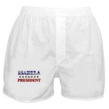 ISABELA for president Boxer Shorts