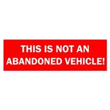 This is not an abandoned vehicle! Bumper Bumper Sticker