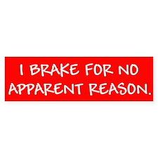 I brake for no apparent reason. Bumper Bumper Sticker