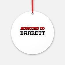 Addicted to Barrett Round Ornament