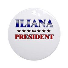 ILIANA for president Ornament (Round)