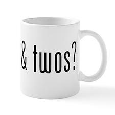 got ones & twos? Mug