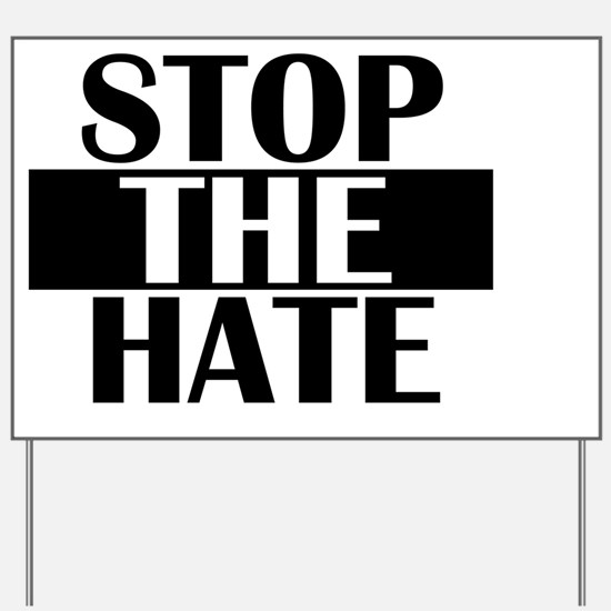 Cute Stop hate Yard Sign