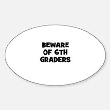 Beware of 6th Graders Oval Decal