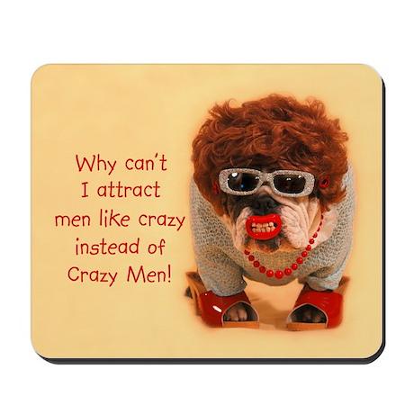 Crazy Men Mousepad