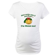 Not only am I perfect I'm Welsh too! Shirt