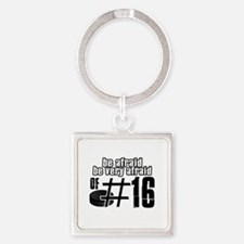 Be Afraid Be Very Afraid Of 16 Square Keychain