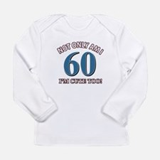 Not Only Am I 60 Birthd Long Sleeve Infant T-Shirt
