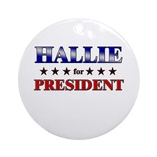 HALLIE for president Ornament (Round)