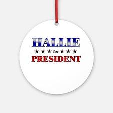 HALLIE for president Ornament (Round)