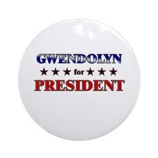 GWENDOLYN for president Ornament (Round)