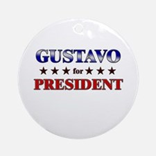 GUSTAVO for president Ornament (Round)