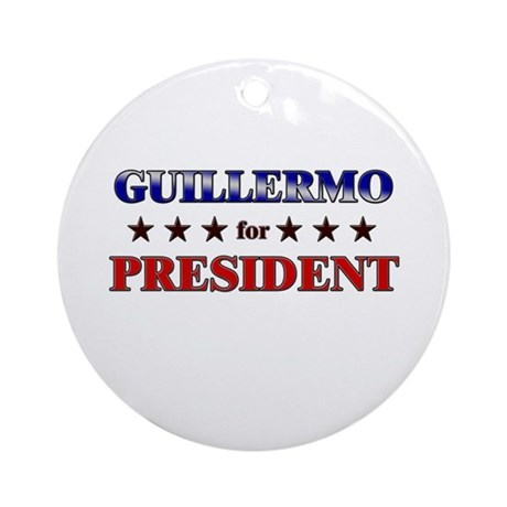 GUILLERMO for president Ornament (Round)