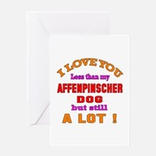 I love you less than my Affenpinsche Greeting Card