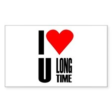 I love you longtime Rectangle Stickers