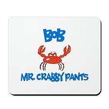 Bob - Mr. Crabby Pants Mousepad