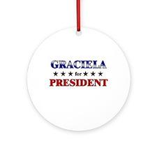 GRACIELA for president Ornament (Round)