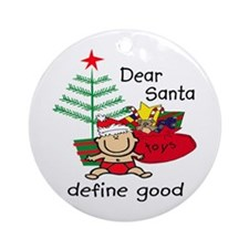 Funny Dear Santa...define good Ornament (Round)