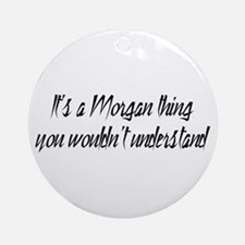 It's a Morgan Thing Ornament (Round)