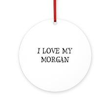 I Love My Morgan Ornament (Round)