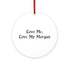 Love My Morgan Ornament (Round)